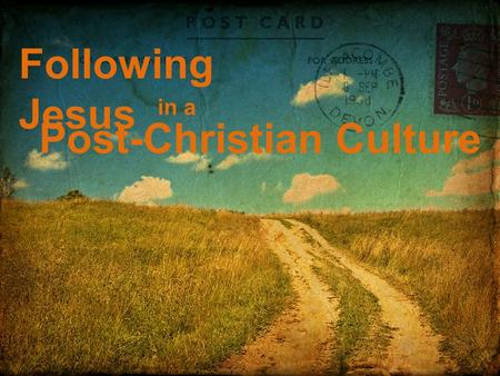 "Following Jesus in a Post-Christian Culture. Following Jesus in a Post-Christian Culture Topic: ""Do Good for the Glory of God"" Text: 1 Peter 2:11-12."