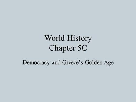 World History Chapter 5C Democracy and Greece's Golden Age.