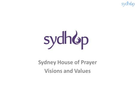 Sydney House of Prayer Visions and Values. Vision & Value: Definitions VISION The act or power of anticipating that which will or may come to be (e.g.