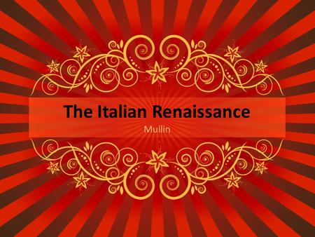 The Italian Renaissance Mullin. What was it? Period of European re- connection with its classical past It was also an explosion of creativity in arts,