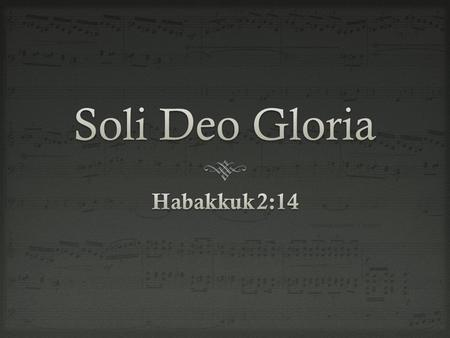 " J.S. Bach  S.D.G.—""to the only God be glory,"" or ""to the glory of God alone."