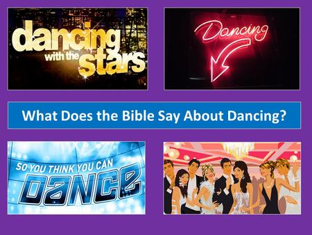 "What Does the Bible Say About Dancing?. What is Wrong With Dancing? Where does it say in the Bible, ""Thou shalt not dance?"""
