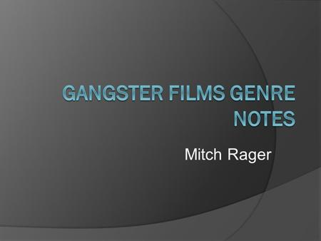 Mitch Rager. Question 1: How do Gangster Film authors hook and hold readers?  The Gangster film genre, based on American mafia families, is very easy.