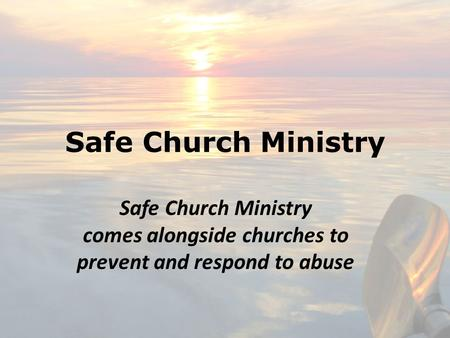 Safe Church Ministry comes alongside churches to prevent and respond to abuse.