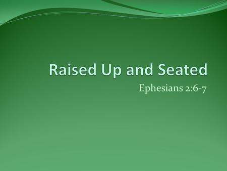 Ephesians 2:6-7. Raised Up:  Resurrection (Matthew 11: 5)  Lifted Up (Mark 5: 35-43)  Given a Higher Station (1 Kings 14: 7)  Brought on Like a Son.