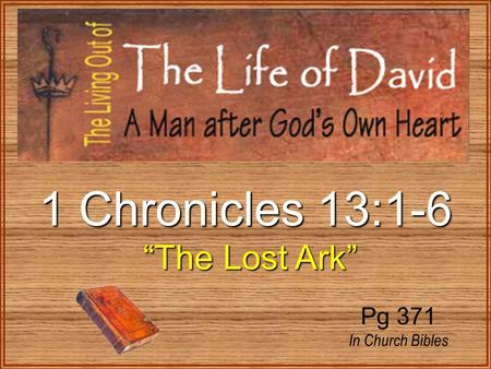 "1 Chronicles 13:1-6 ""The Lost Ark"" ""The Lost Ark"" Pg 371 In Church Bibles."