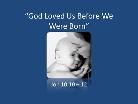 """God Loved Us Before We Were Born"" Job 10:10 – 12."