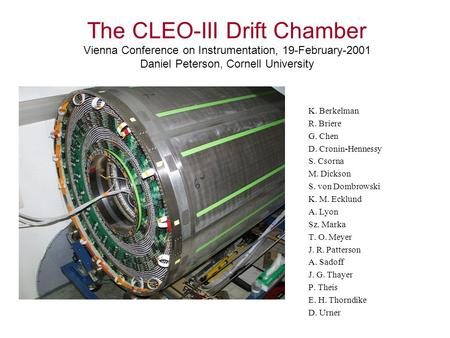 The CLEO-III Drift Chamber Vienna Conference on Instrumentation, 19-February-2001 Daniel Peterson, Cornell University K. Berkelman R. Briere G. Chen D.
