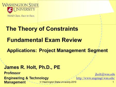 © Washington State University-20101 Fundamental Exam Review Applications: Project Management Segment The Theory of Constraints