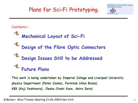 G.Barber: Mice Tracker Meeting 13-06-2003 New York1 Plans for Sci-Fi Prototyping. Contents:- Mechanical Layout of Sci-Fi Design of the Fibre Optic Connectors.