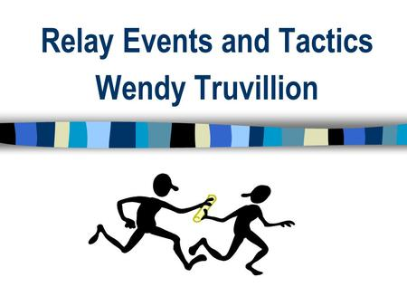 Relay Events and Tactics Wendy Truvillion. Relay Specifics to Know! Uniform Rules – Know them! Relay entry process – Know it! Relay Substitution process.