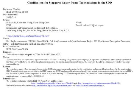 Clarification for Staggered Super-frame Transmissions in the SDD Document Number: IEEE C802.16m-08/854 Date Submitted: 2008-7-14 Source: Richard Li, Chun-Yen.