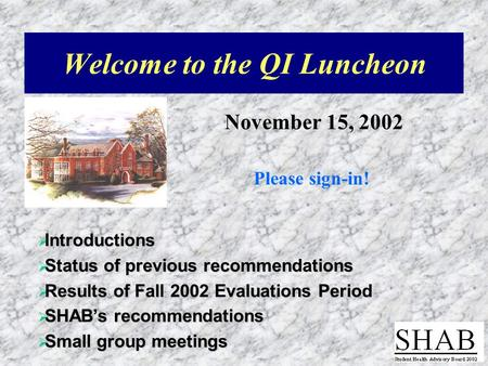 Welcome to the QI Luncheon November 15, 2002 Please sign-in!  Introductions  Status of previous recommendations  Results of Fall 2002 Evaluations Period.