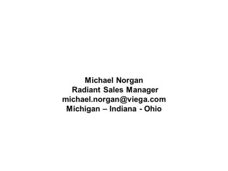 Michael Norgan Radiant Sales Manager Michigan – Indiana - Ohio.
