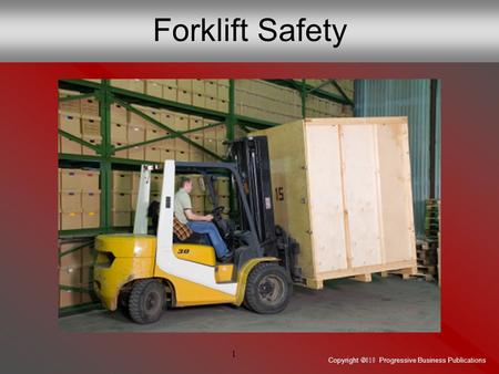 Copyright  Progressive Business Publications 1 Forklift Safety.
