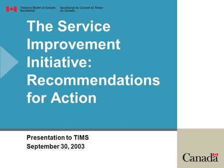 The Service Improvement Initiative: Recommendations for Action Presentation to TIMS September 30, 2003.