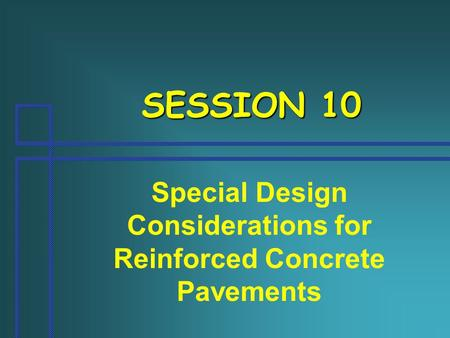 SESSION 10 Special Design Considerations for Reinforced Concrete Pavements.