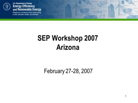 1 SEP Workshop 2007 Arizona February 27-28, 2007.