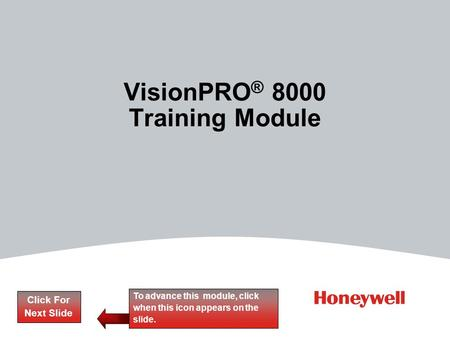 VisionPRO ® 8000 Training Module Click For Next Slide To advance this module, click when this icon appears on the slide.