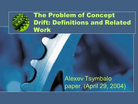 The Problem of Concept Drift: Definitions and Related Work Alexev Tsymbalo paper. (April 29, 2004)