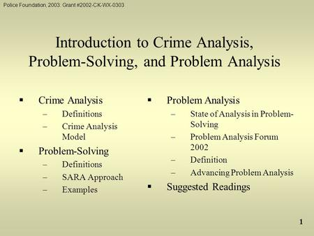 Police Foundation, 2003: Grant #2002-CK-WX-0303 1 Introduction to Crime Analysis, Problem-Solving, and Problem Analysis  Crime Analysis  Definitions.