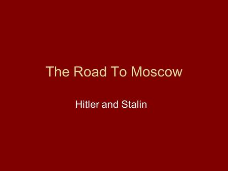 The Road To Moscow Hitler and Stalin. They crossed over the border the hour before dawn... The Nazi-Soviet nonaggression pact was signed on August.
