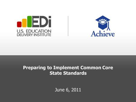 Preparing to Implement Common Core State Standards June 6, 2011.