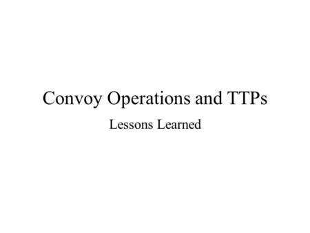 Convoy Operations and TTPs Lessons Learned. Threat Unconventional (Irregular) Forces 1-2% of the Population Cannot identify until they attack They want.