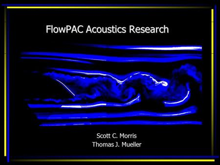 FlowPAC Acoustics Research Scott C. Morris Thomas J. Mueller.