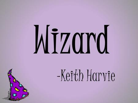 Wizard -Keith Harvie. The kids walk in, stroll in… bounce in… flounce in… strut in… dance in…