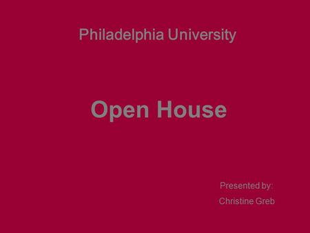 Open House Presented by: Christine Greb Philadelphia University.