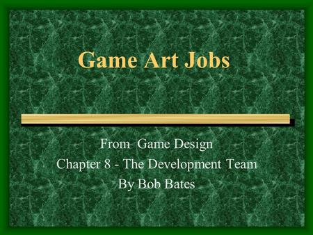 Game Art Jobs From Game Design Chapter 8 - The Development Team By Bob Bates.
