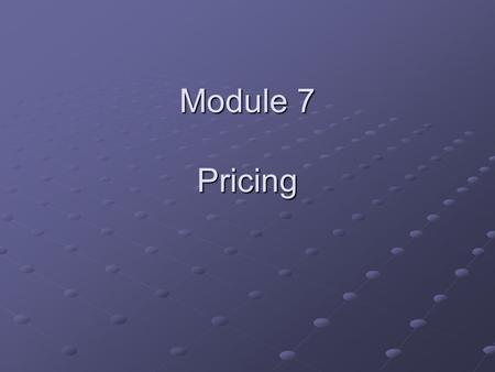 Module 7 Pricing. Objective for Module 7 Gain a sound understanding of the psychological effects of pricing strategies. Differentiate between the economic.