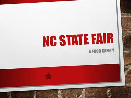 NC STATE FAIR & FOOD SAFETY. EXPLAIN WHY WE HAVE THE NC STATE FAIR. TO CELEBRATE NC'S AGRICULTURE AGRICULTURE IS WHAT BUILT THIS STATE. FARMERS BRING.