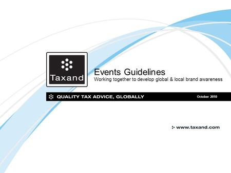 Events Guidelines Working together to develop global & local brand awareness October 2010.