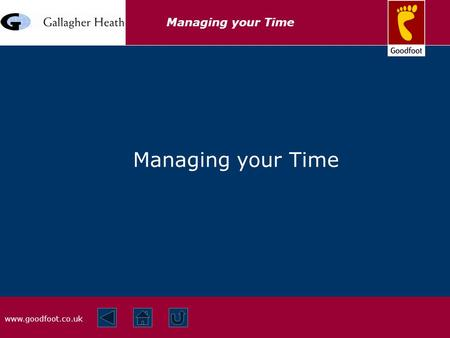 Www.goodfoot.co.uk Managing your Time. www.goodfoot.co.uk Managing your Time Prioritisation  Agree KRAs with management  Agree priorities of KRAs.