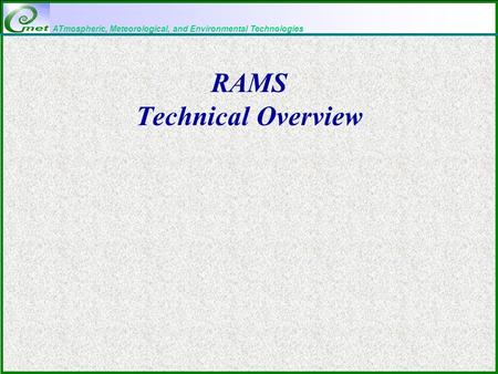 ATmospheric, Meteorological, and Environmental Technologies RAMS Technical Overview.