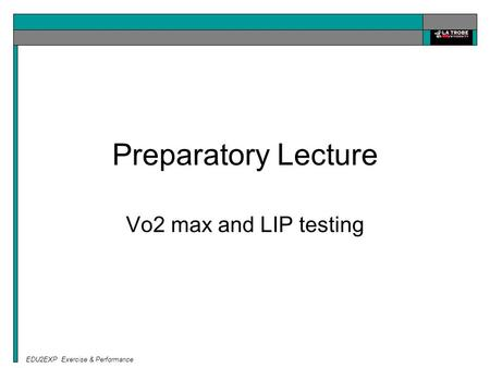EDU2EXP Exercise & Performance Preparatory Lecture Vo2 max and LIP testing.