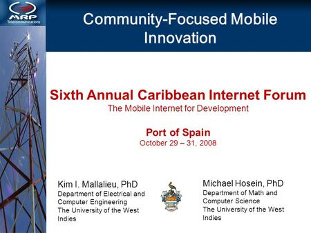 Kim I. Mallalieu, PhD Department of Electrical and Computer Engineering The University of the West Indies Community-Focused Mobile Innovation Michael Hosein,