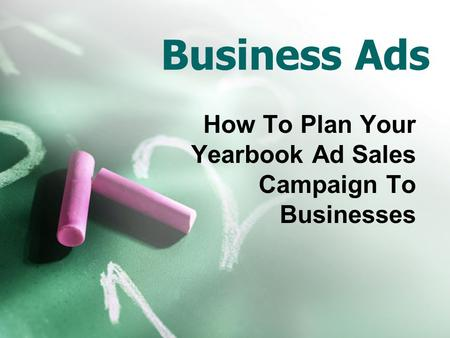 Business Ads How To Plan Your Yearbook Ad Sales Campaign To Businesses.
