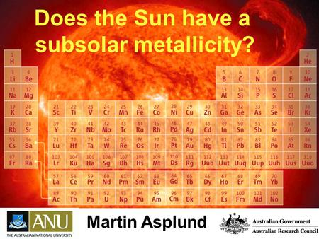 Does the Sun have a subsolar metallicity? Martin Asplund.