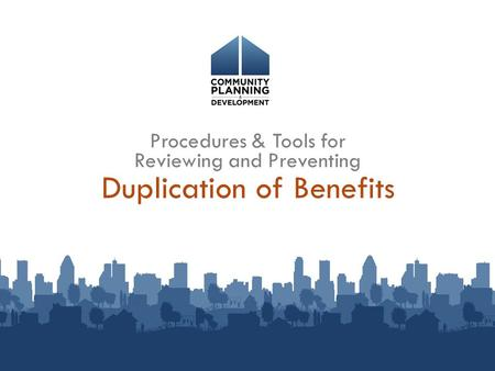 Duplication of Benefits Procedures & Tools for Reviewing and Preventing.
