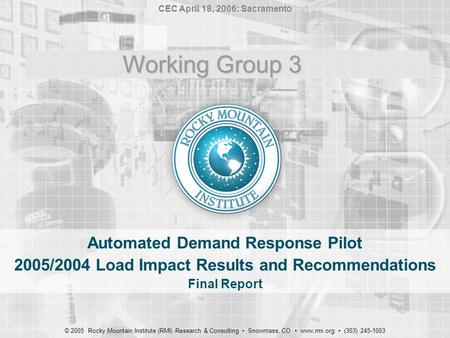 Automated Demand Response Pilot 2005/2004 Load Impact Results and Recommendations Final Report © 2005 Rocky Mountain Institute (RMI) Research & Consulting.