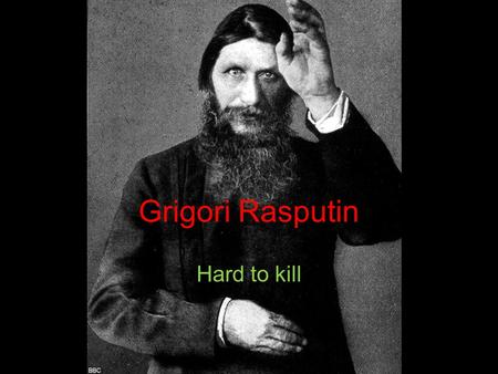 Grigori Rasputin Hard to kill. Building a Reputation Born a peasant in the Tyuman district in Siberia. His birth date is now believed to be in 1861. Myths.
