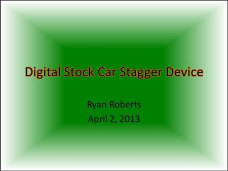 Ryan Roberts April 2, 2013. Background The tool I am building will be used by me on my dads stock car team. I have a tool already that I use to measure.