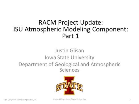 Justin Glisan Iowa State University Department of Geological and Atmospheric Sciences RACM Project Update: ISU Atmospheric Modeling Component: Part 1 7th.