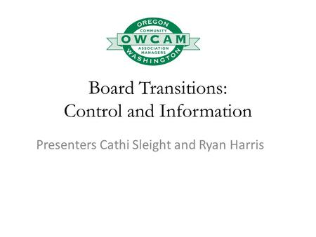 Board Transitions: Control and Information Presenters Cathi Sleight and Ryan Harris.
