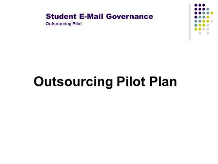 Student E-Mail Governance Outsourcing Pilot Outsourcing Pilot Plan.