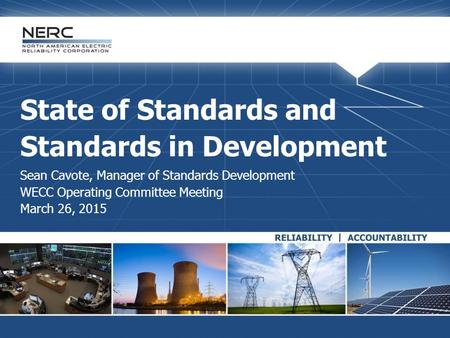 State of Standards and Standards in Development Sean Cavote, Manager of Standards Development WECC Operating Committee Meeting March 26, 2015.