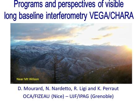 D. Mourard, N. Nardetto, R. Ligi and K. Perraut OCA/FIZEAU (Nice) – UJF/IPAG (Grenoble) Near Mt Wilson.